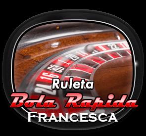 Ruleta Bola Rapida Francesca